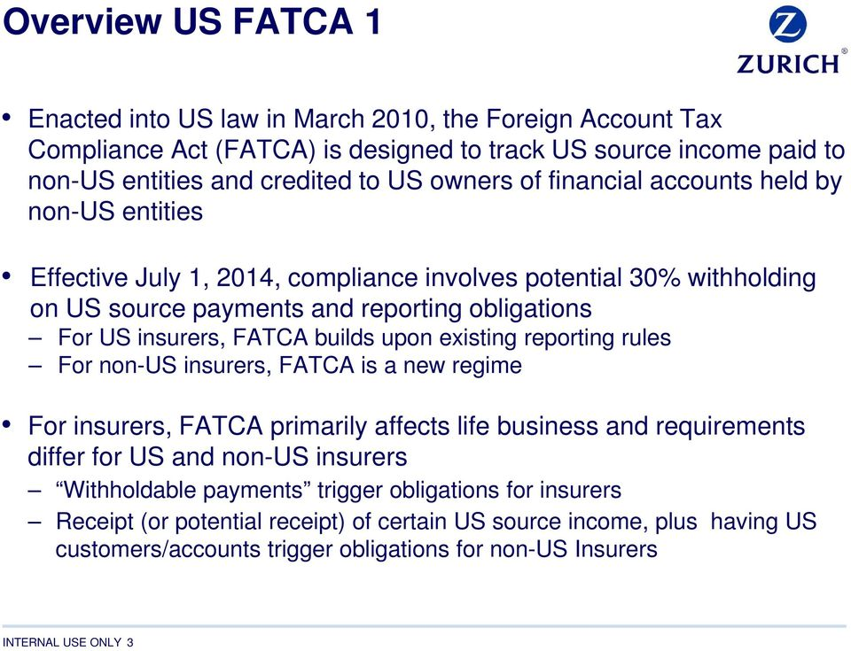 FATCA builds upon existing reporting rules For non-us insurers, FATCA is a new regime For insurers, FATCA primarily affects life business and requirements differ for US and non-us