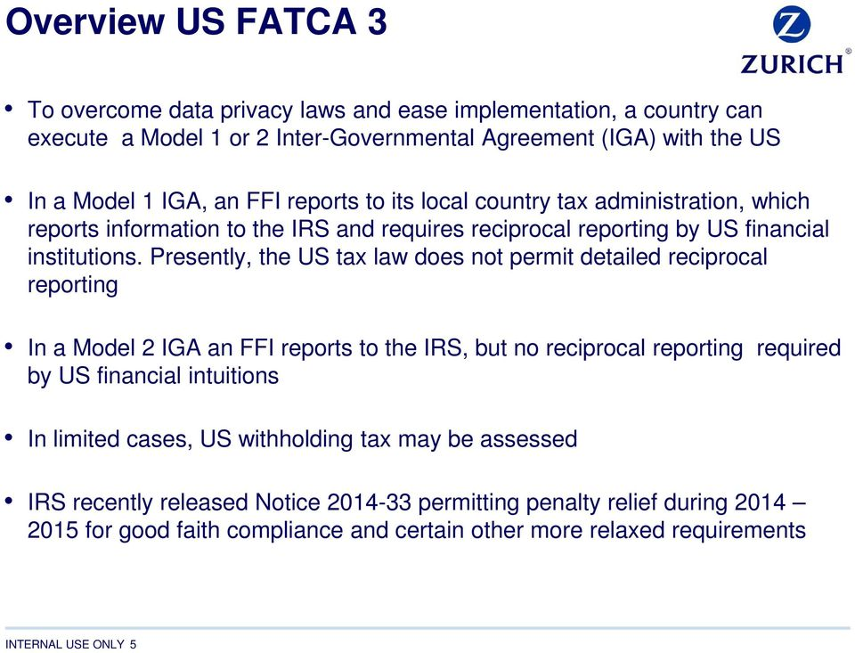 Presently, the US tax law does not permit detailed reciprocal reporting In a Model 2 IGA an FFI reports to the IRS, but no reciprocal reporting required by US financial intuitions