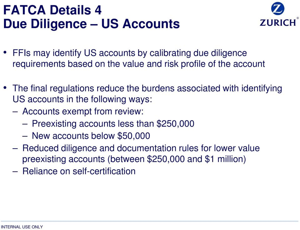 following ways: Accounts exempt from review: Preexisting accounts less than $250,000 New accounts below $50,000 Reduced