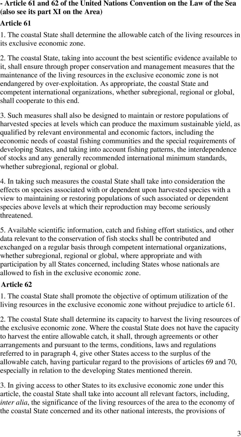 The coastal State, taking into account the best scientific evidence available to it, shall ensure through proper conservation and management measures that the maintenance of the living resources in