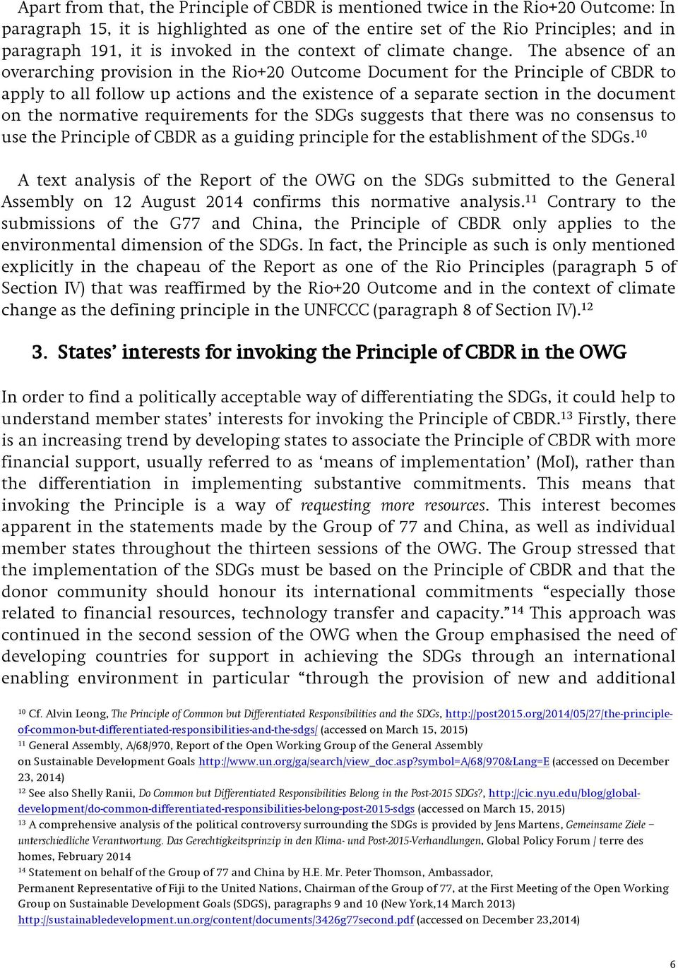 The absence of an overarching provision in the Rio+20 Outcome Document for the Principle of CBDR to apply to all follow up actions and the existence of a separate section in the document on the