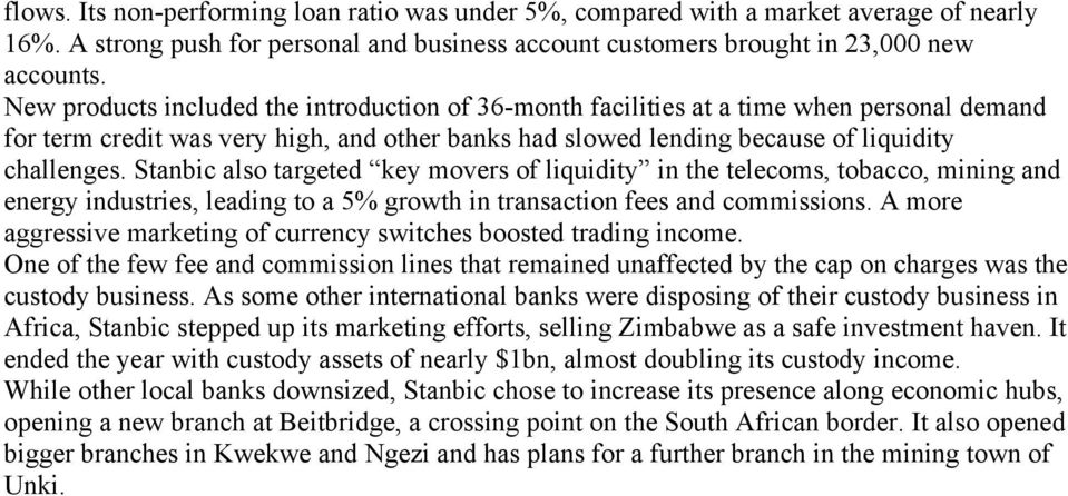 Stanbic also targeted key movers of liquidity in the telecoms, tobacco, mining and energy industries, leading to a 5% growth in transaction fees and commissions.