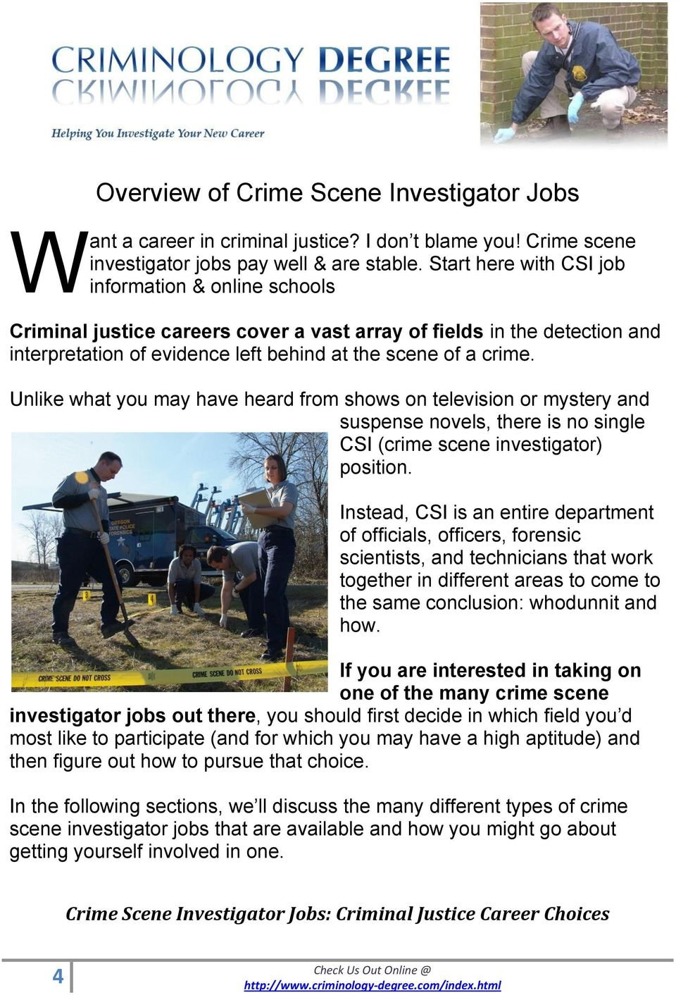 Unlike what you may have heard from shows on television or mystery and suspense novels, there is no single CSI (crime scene investigator) position.