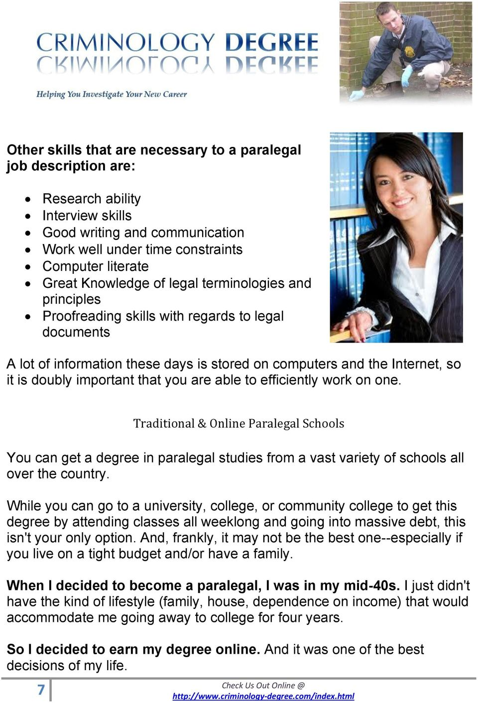are able to efficiently work on one. 7 Traditional & Online Paralegal Schools You can get a degree in paralegal studies from a vast variety of schools all over the country.