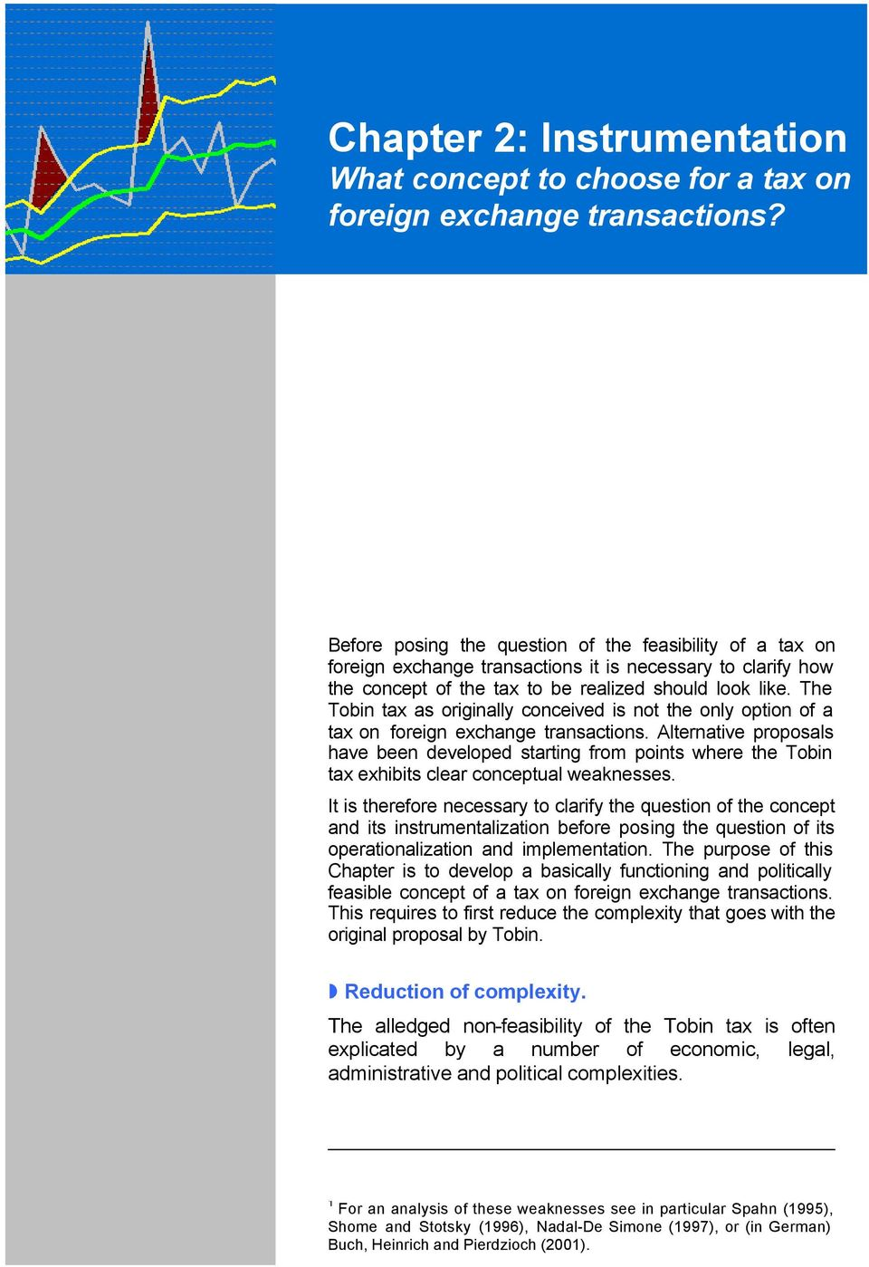 The Tobin tax as originally conceived is not the only option of a tax on foreign exchange transactions.