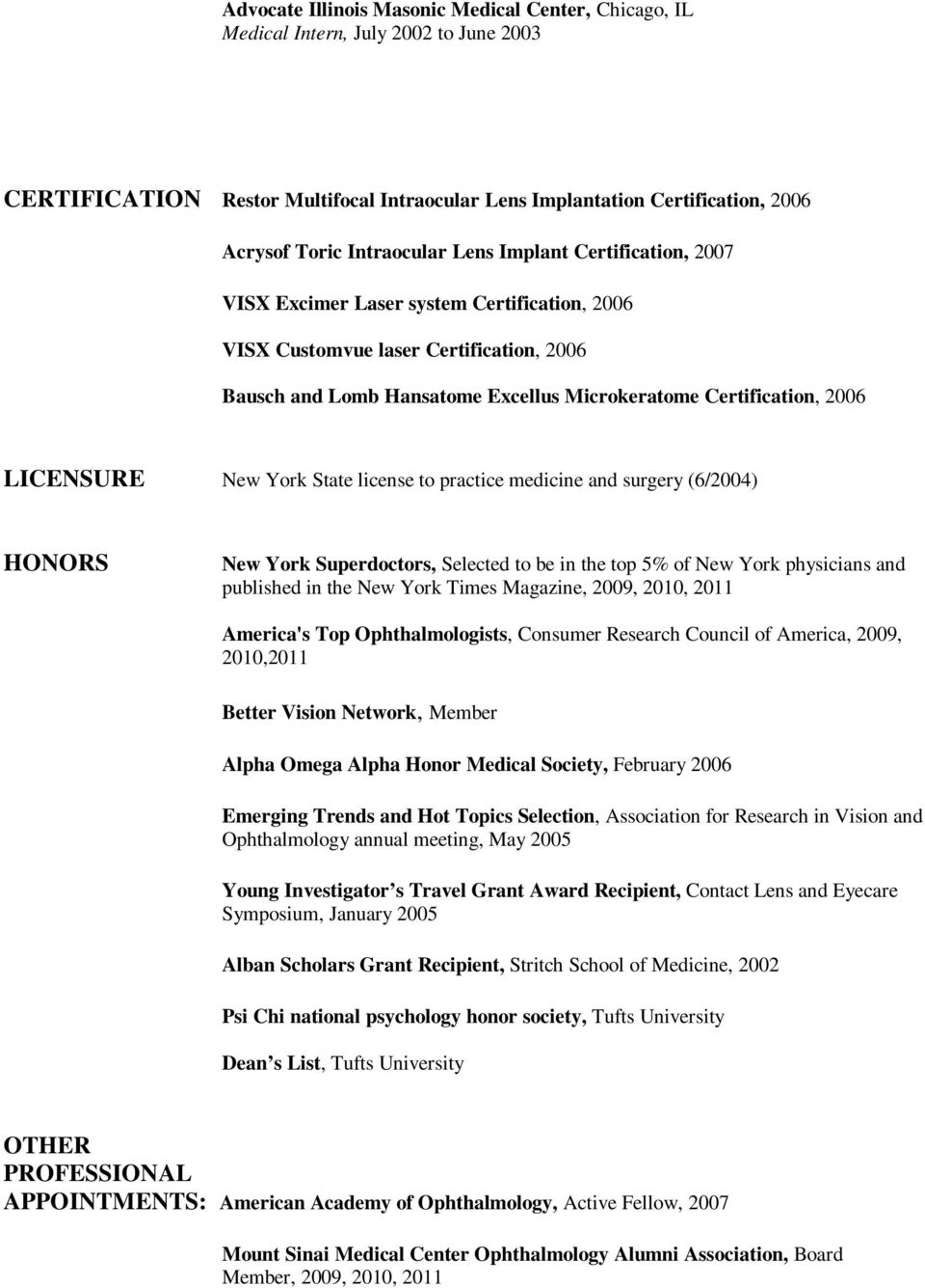 2006 LICENSURE New York State license to practice medicine and surgery (6/2004) HONORS New York Superdoctors, Selected to be in the top 5% of New York physicians and published in the New York Times