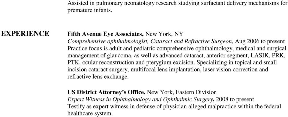 ophthalmology, medical and surgical management of glaucoma, as well as advanced cataract, anterior segment, LASIK, PRK, PTK, ocular reconstruction and pterygium excision.