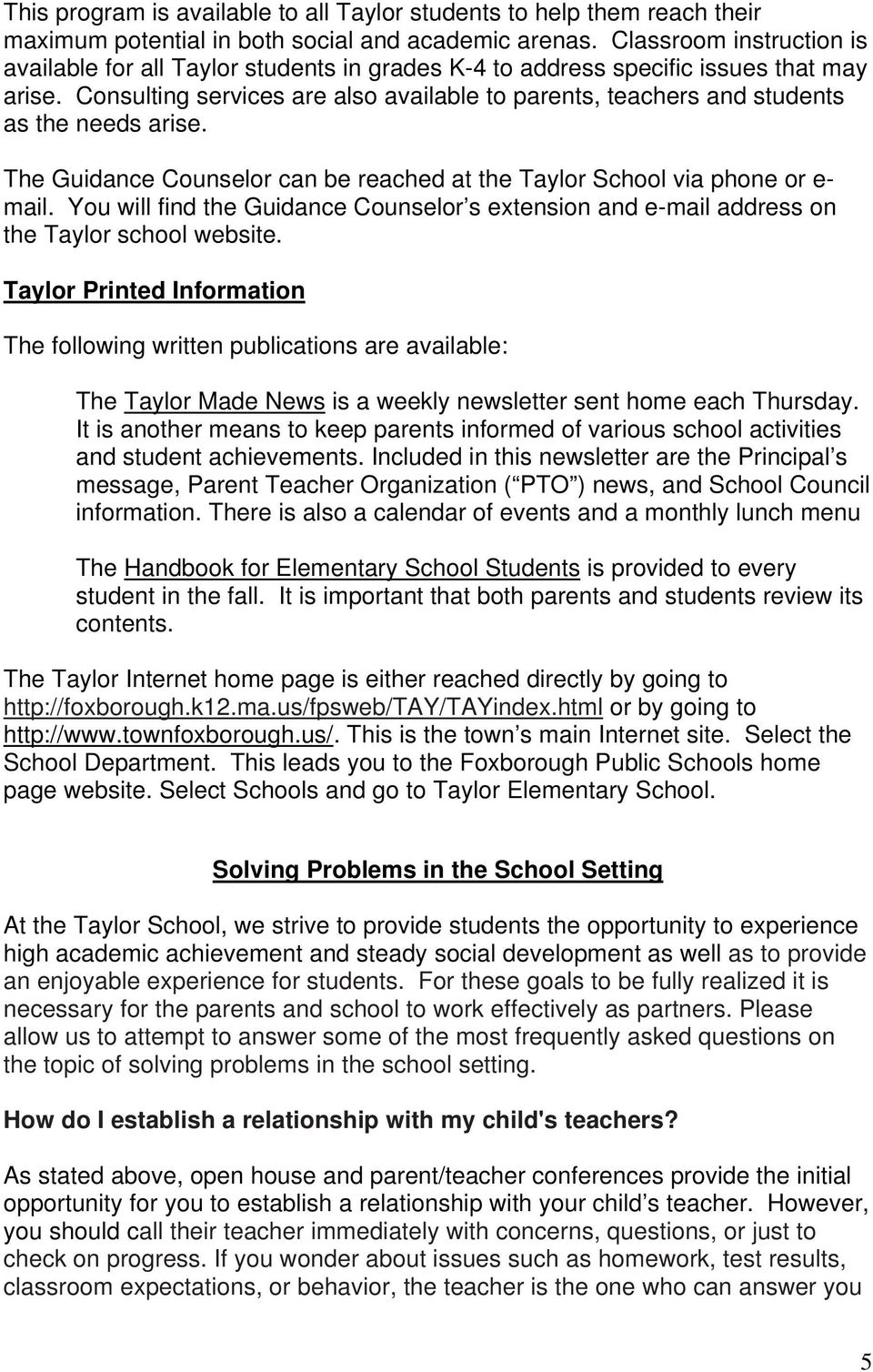 Consulting services are also available to parents, teachers and students as the needs arise. The Guidance Counselor can be reached at the Taylor School via phone or e- mail.