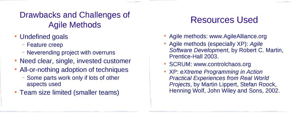 agilealliance.org Agile methods (especially XP): Agile Software Development, by Robert C. Martin, Prentice-Hall 2003. SCRUM: www.controlchaos.