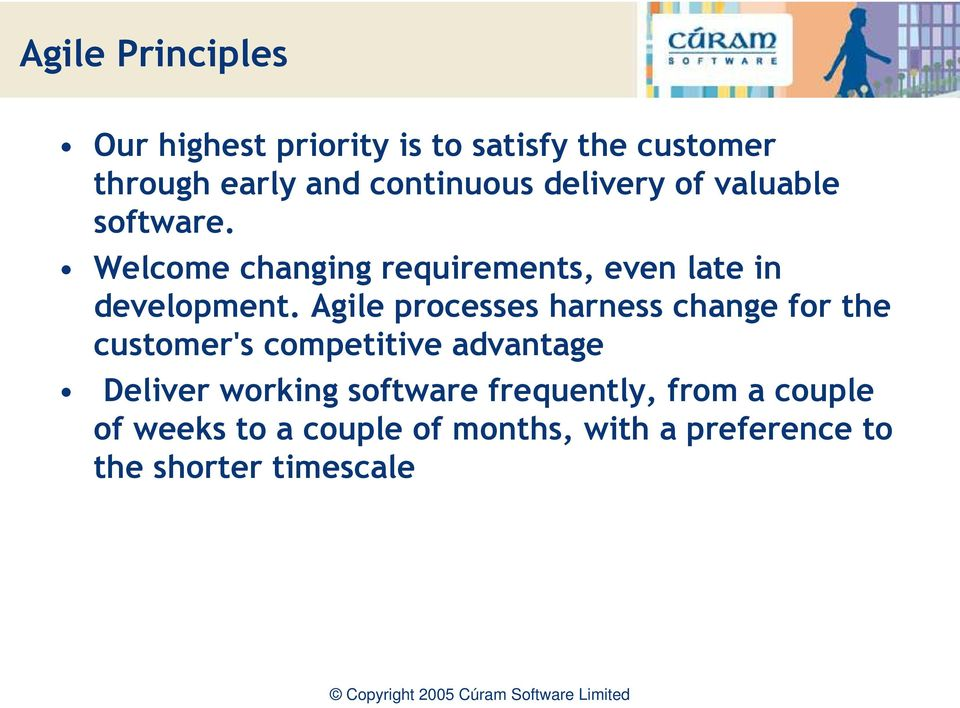 Agile processes harness change for the customer's competitive advantage Deliver working