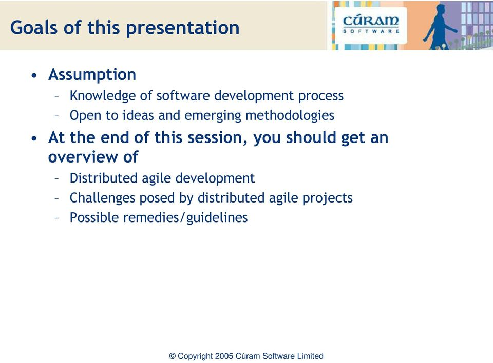 end of this session, you should get an overview of Distributed agile