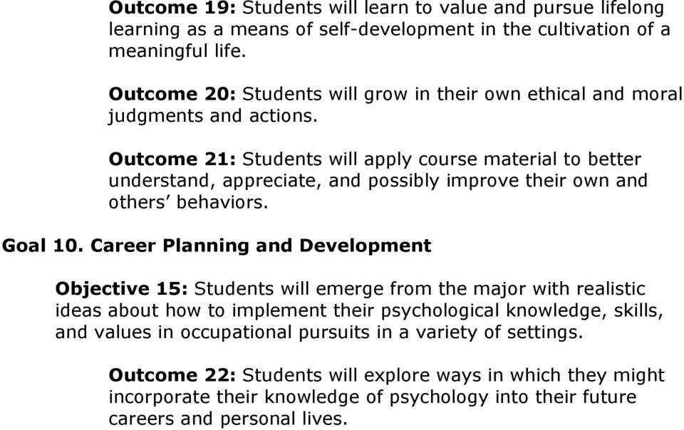 Outcome 21: Students will apply course material to better understand, appreciate, and possibly improve their own and others behaviors. Goal 10.