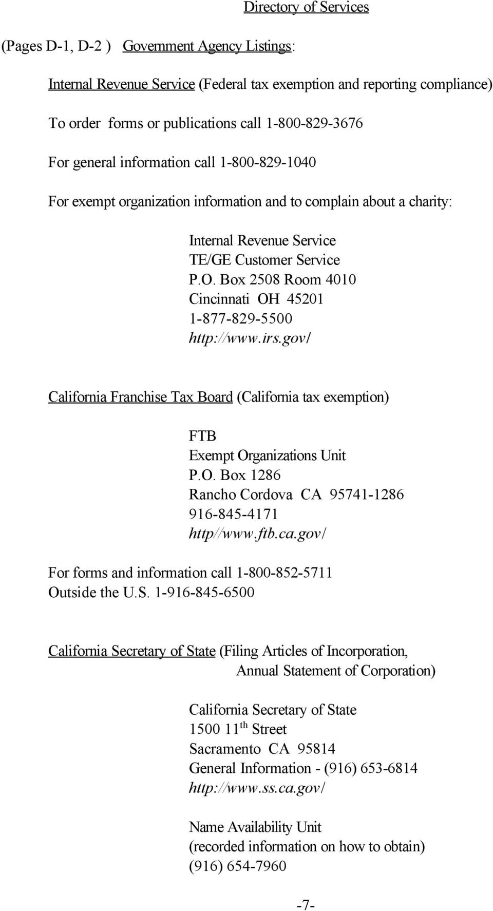 Box 2508 Room 4010 Cincinnati OH 45201 1-877-829-5500 http://www.irs.gov/ California Franchise Tax Board (California tax exemption) FTB Exempt Organizations Unit P.O. Box 1286 Rancho Cordova CA 95741-1286 916-845-4171 http//www.