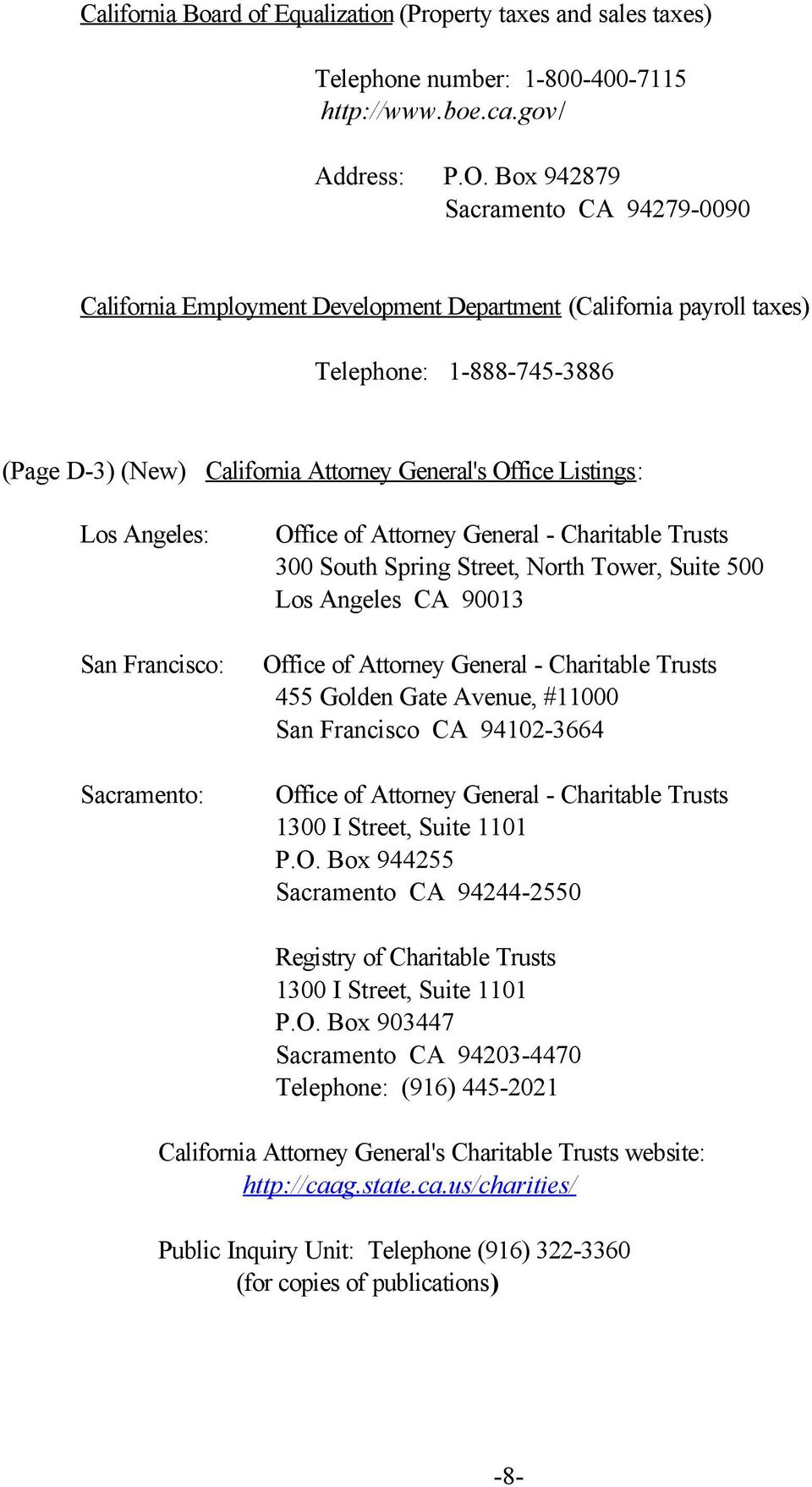 Los Angeles: Office of Attorney General - Charitable Trusts 300 South Spring Street, North Tower, Suite 500 Los Angeles CA 90013 San Francisco: Office of Attorney General - Charitable Trusts 455