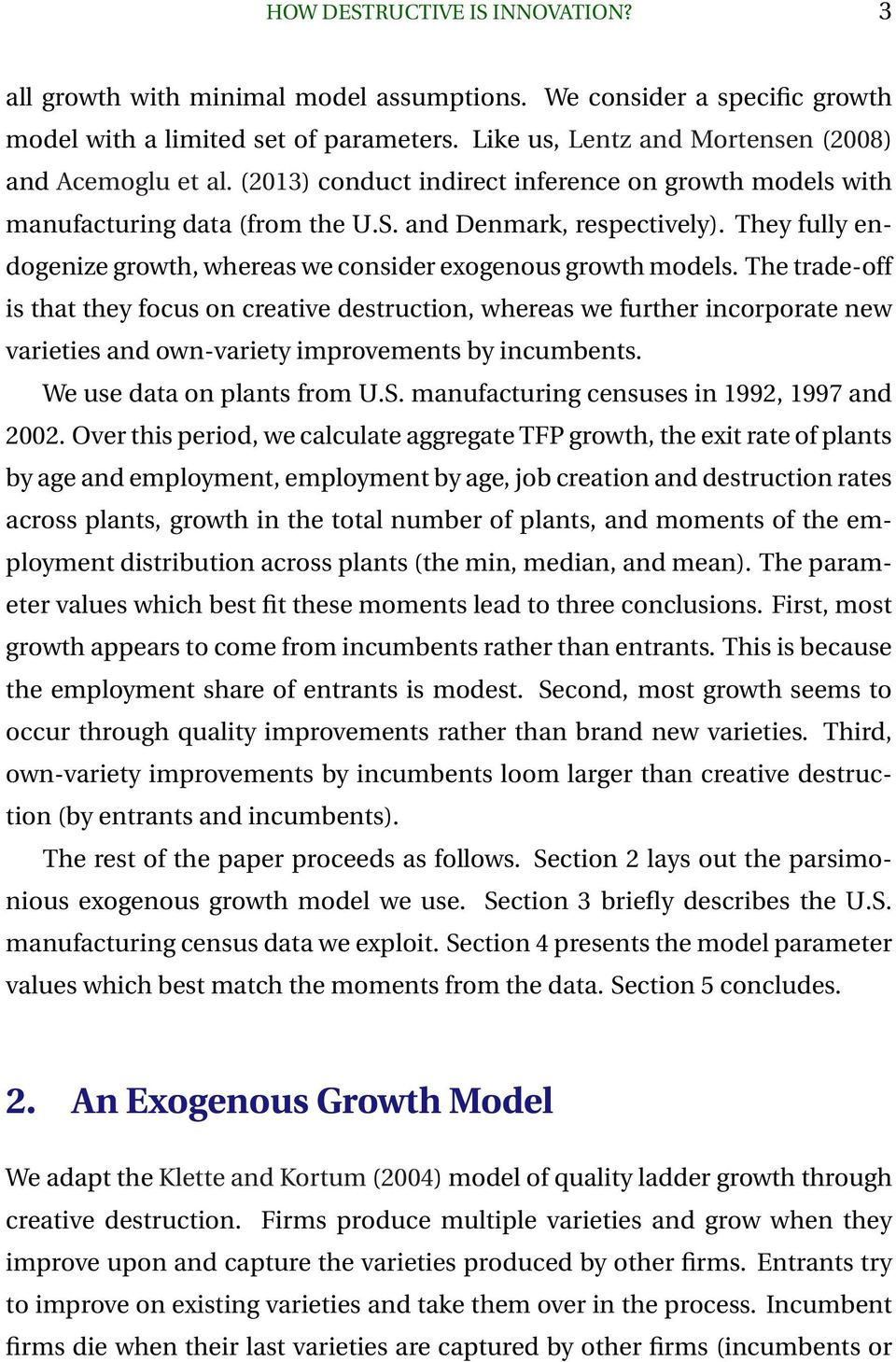 They fully endogenize growth, whereas we consider exogenous growth models.