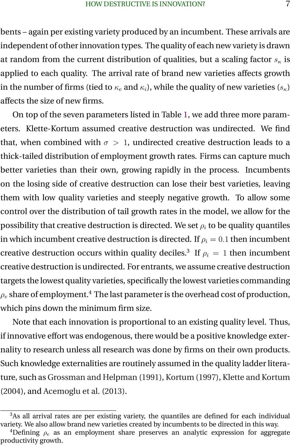 The arrival rate of brand new varieties affects growth in the number of firms (tied to κ e and κ i ), while the quality of new varieties (s κ ) affects the size of new firms.