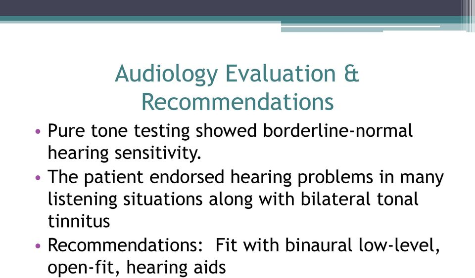 The patient endorsed hearing problems in many listening situations