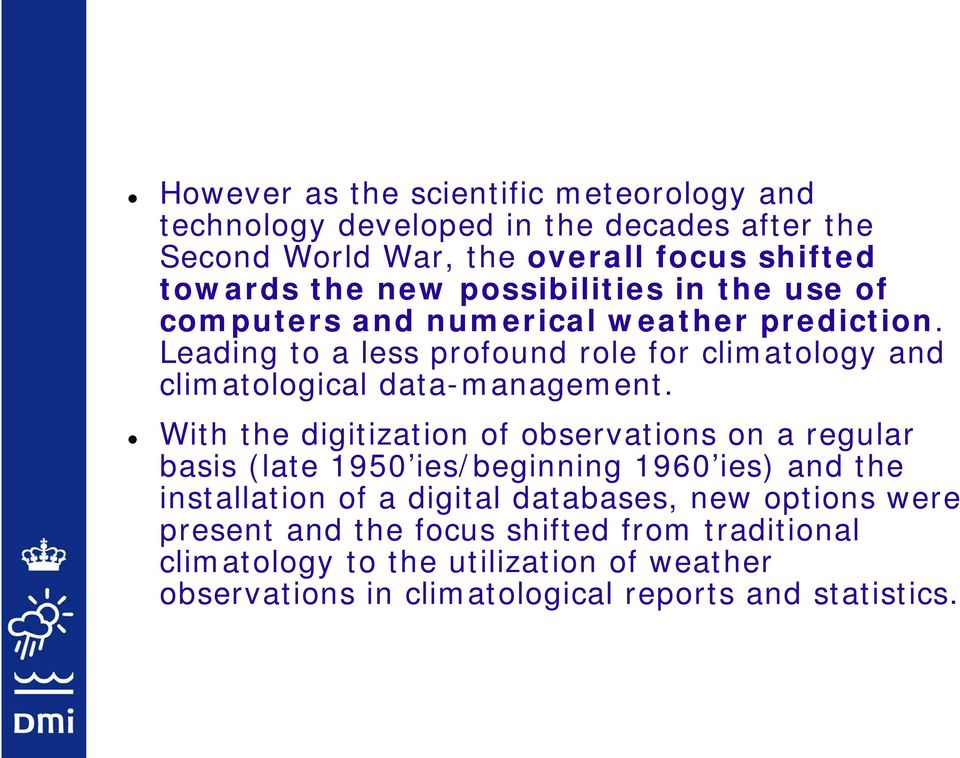 Leading to a less profound role for climatology and climatological data-management.