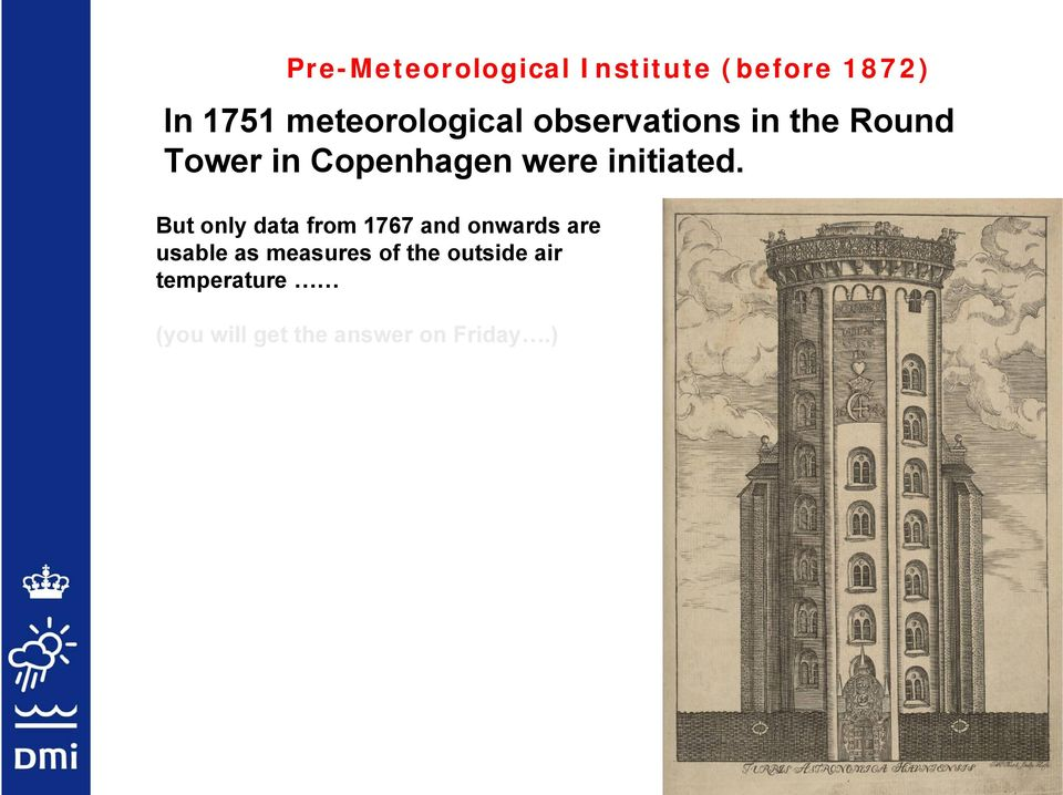 )From 1751 to 1766 the thermometer was situated inside a room in the little observatory on the top of the tower (!
