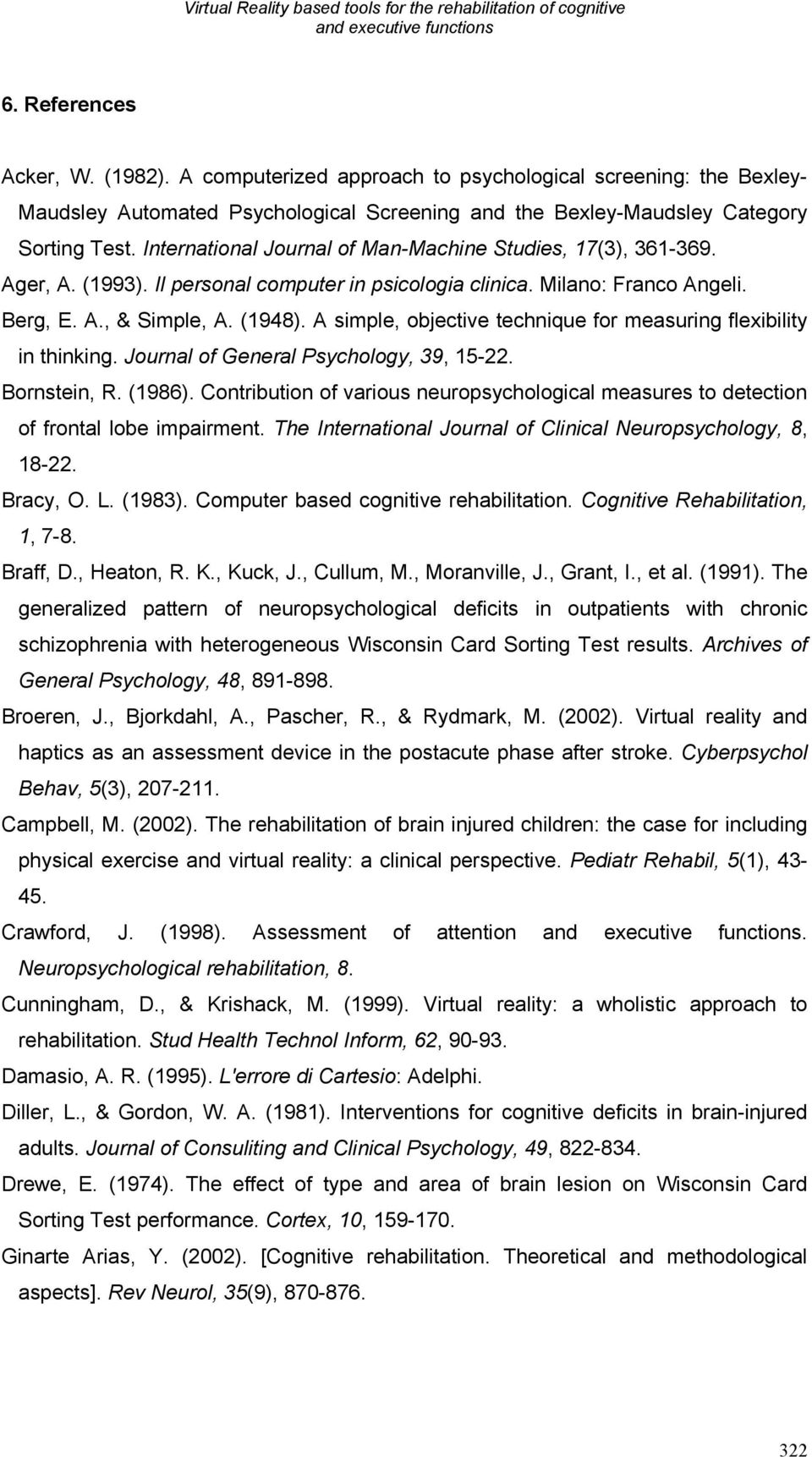 International Journal of Man-Machine Studies, 17(3), 361-369. Ager, A. (1993). Il personal computer in psicologia clinica. Milano: Franco Angeli. Berg, E. A., & Simple, A. (1948).