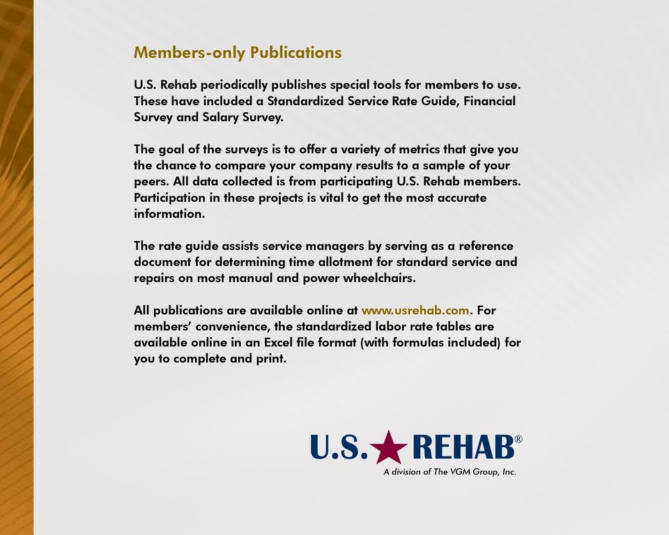 Rehab members. Participation in these projects is vital to get the most accurate information.