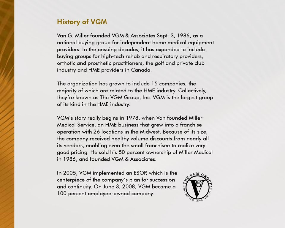 providers in Canada. The organization has grown to include 15 companies, the majority of which are related to the HME industry. Collectively, they re known as The VGM Group, Inc.