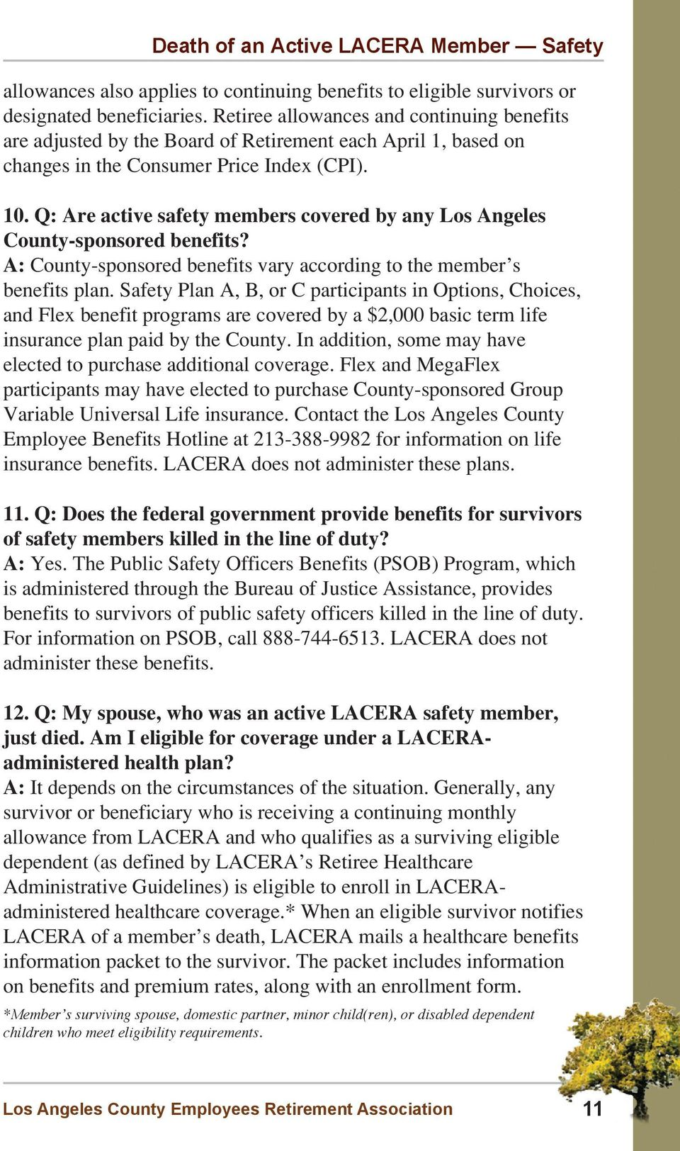 Q: Are active safety members covered by any Los Angeles County-sponsored benefits? A: County-sponsored benefits vary according to the member s benefits plan.