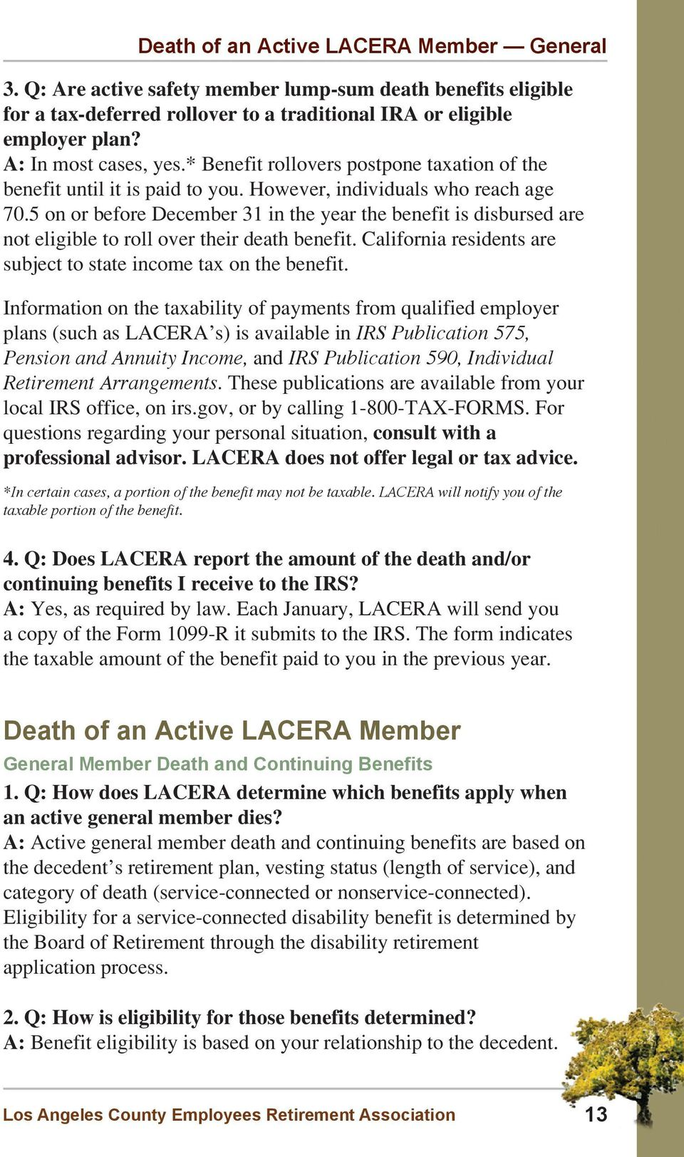 5 on or before December 31 in the year the benefit is disbursed are not eligible to roll over their death benefit. California residents are subject to state income tax on the benefit.
