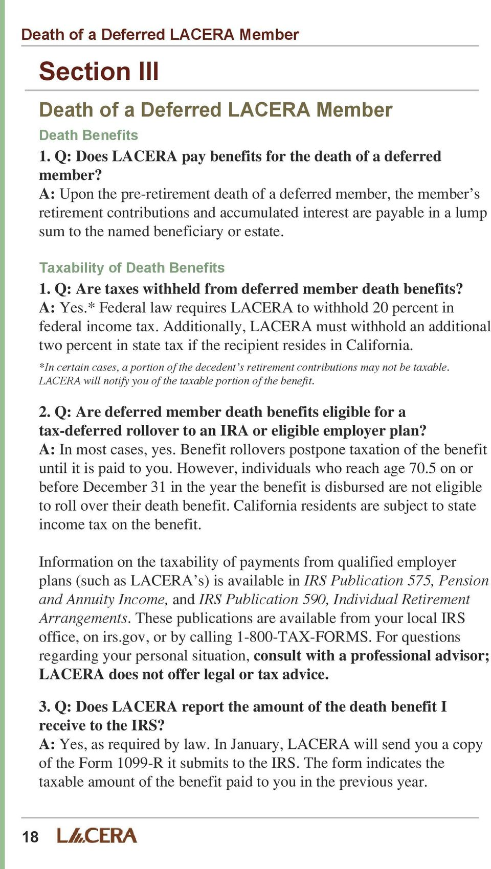 Taxability of Death Benefits 1. Q: Are taxes withheld from deferred member death benefits? A: Yes.* Federal law requires LACERA to withhold 20 percent in federal income tax.