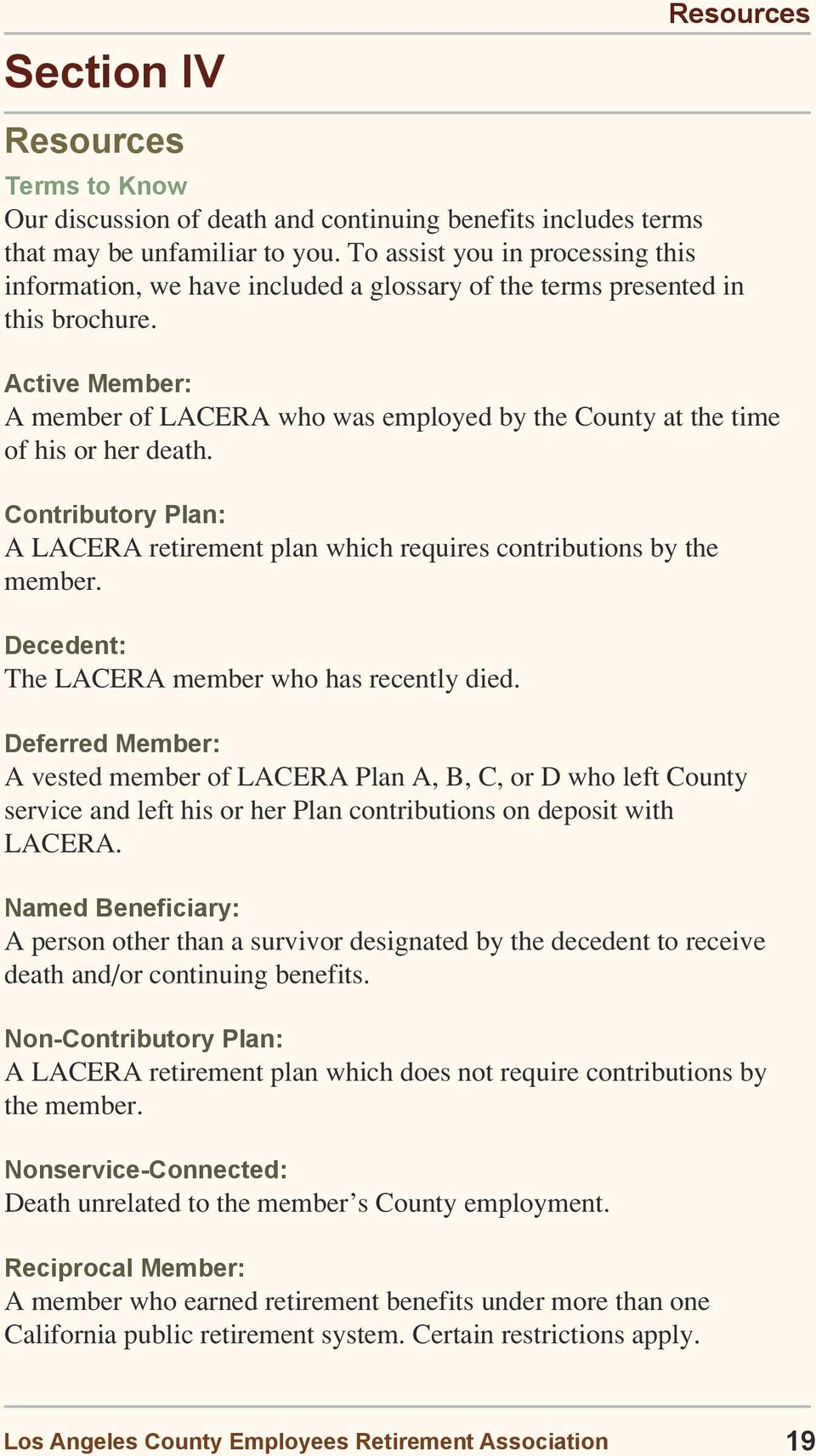 Active Member: A member of LACERA who was employed by the County at the time of his or her death. Contributory Plan: A LACERA retirement plan which requires contributions by the member.