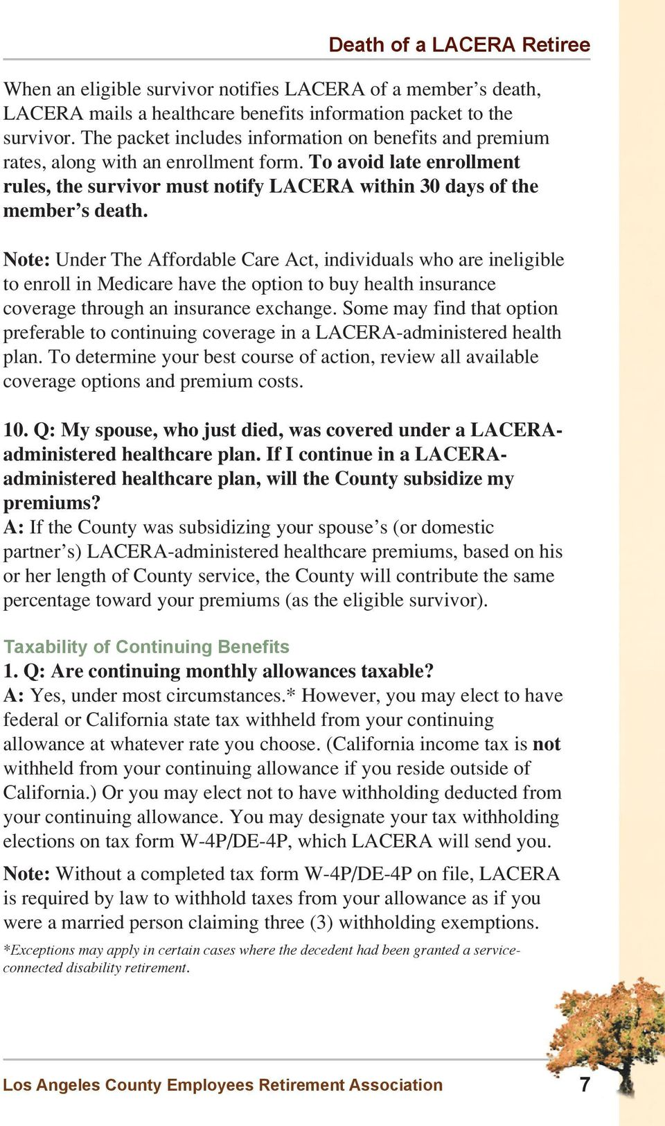 Note: Under The Affordable Care Act, individuals who are ineligible to enroll in Medicare have the option to buy health insurance coverage through an insurance exchange.