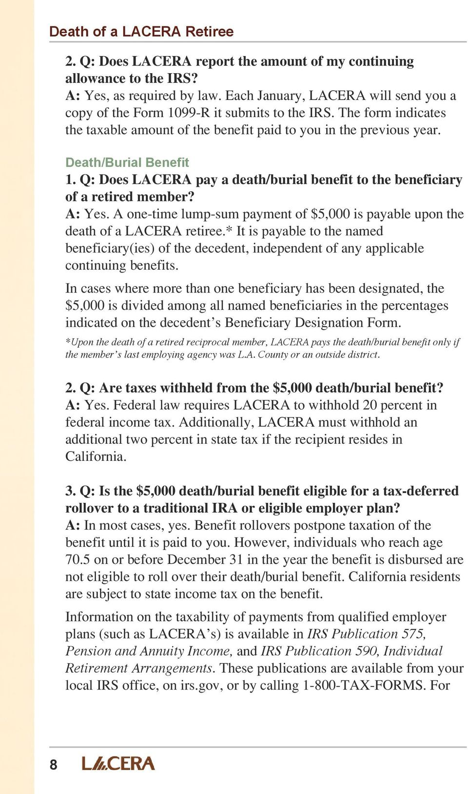 Q: Does LACERA pay a death/burial benefit to the beneficiary of a retired member? A: Yes. A one-time lump-sum payment of $5,000 is payable upon the death of a LACERA retiree.
