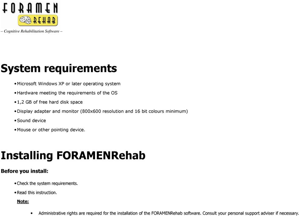 pointing device. Installing FORAMENRehab Before you install: Check the system requirements. Read this instruction.