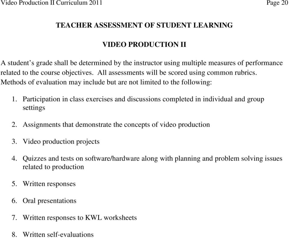 Participation in class exercises and discussions completed in individual and group settings 2. Assignments that demonstrate the concepts of video production 3. Video production projects 4.