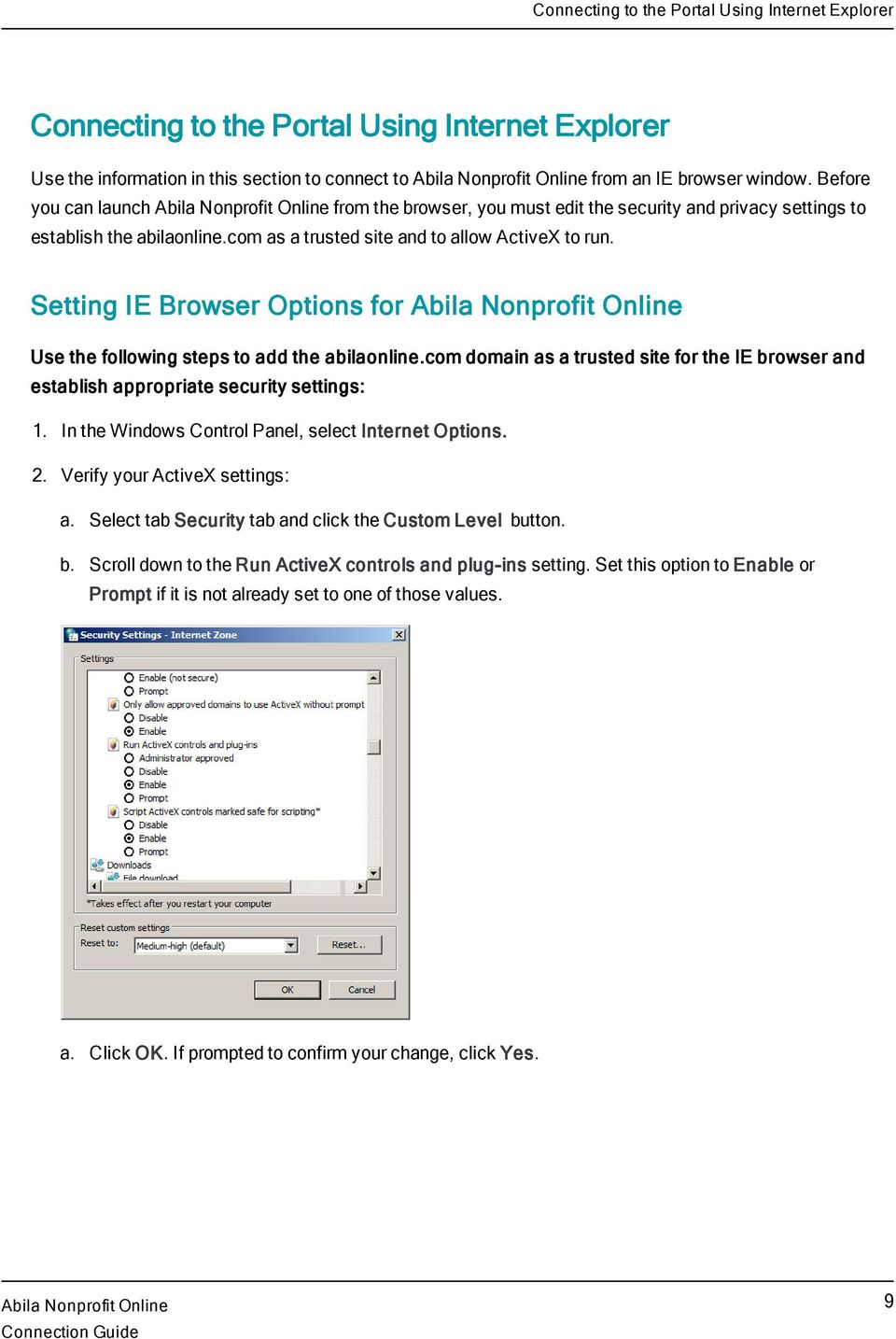 Setting IE Browser Options for Use the following steps to add the abilaonline.com domain as a trusted site for the IE browser and establish appropriate security settings: 1.