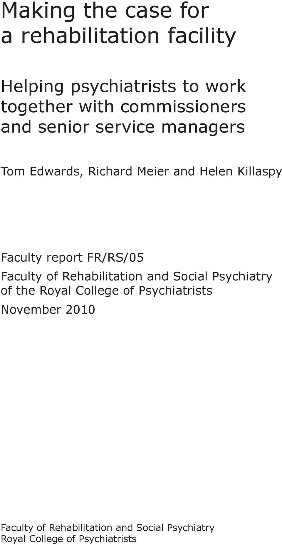 Faculty report FR/RS/05 Faculty of Rehabilitation and Social Psychiatry of the Royal College
