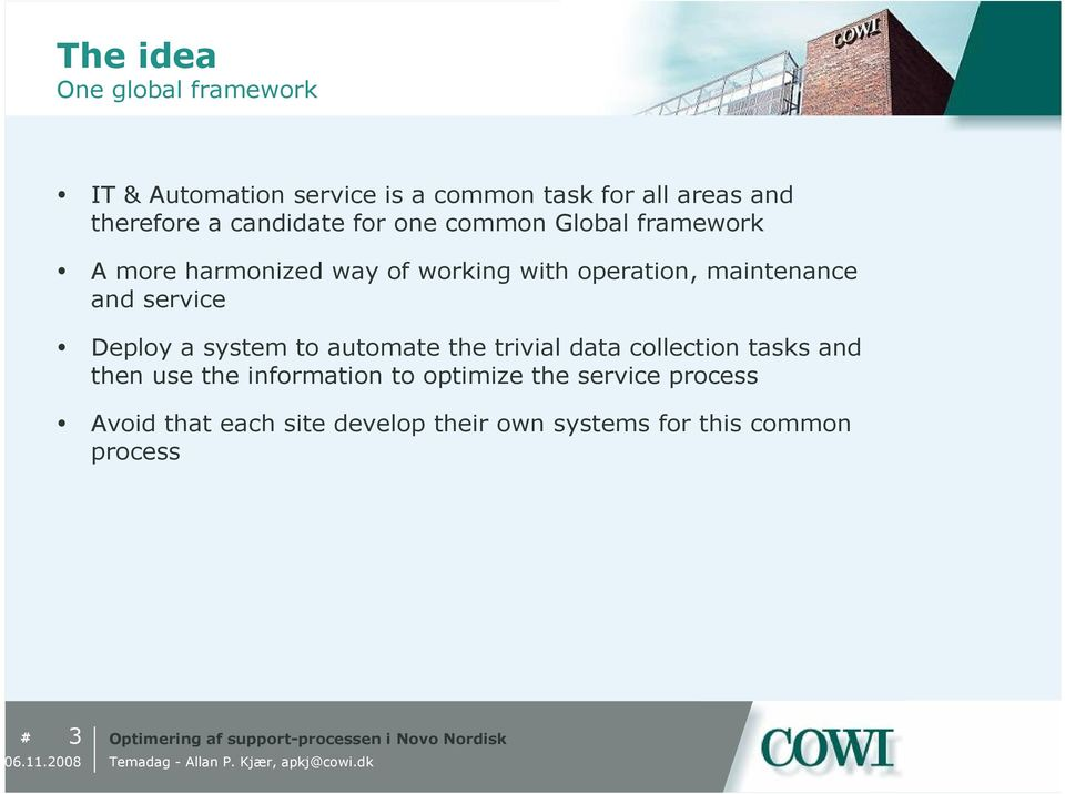 and service Deploy a system to automate the trivial data collection tasks and then use the information