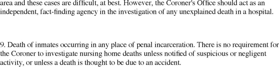 unexplained death in a hospital. 9. Death of inmates occurring in any place of penal incarceration.