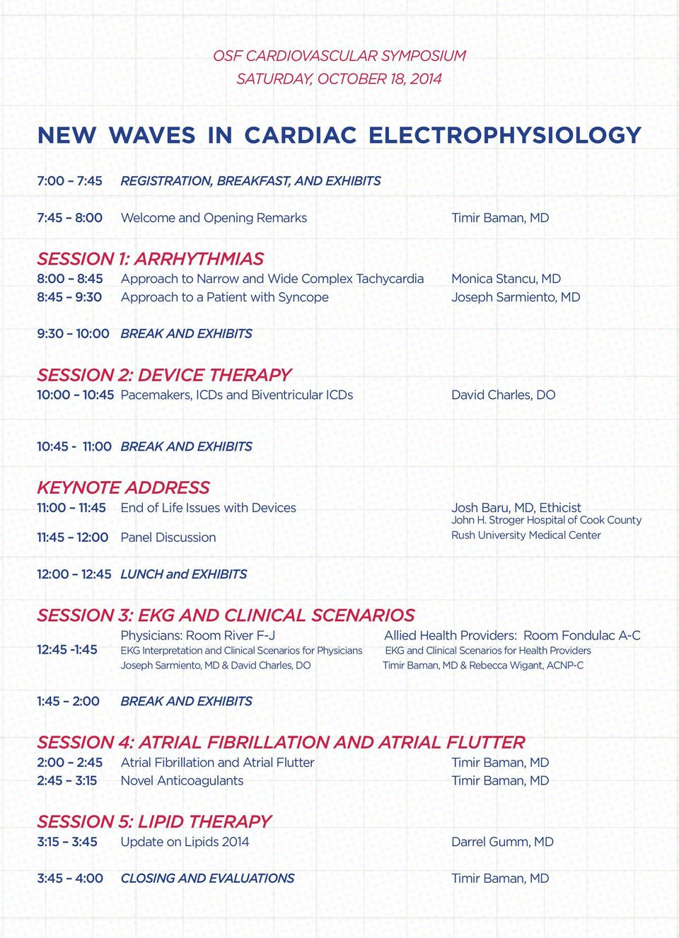 SESSION 2: DEVICE THERAPY 10:00 10:45 Pacemakers, ICDs and Biventricular ICDs David Charles, DO 10:45-11:00 BREAK AND EXHIBITS KEYNOTE ADDRESS 11:00 11:45 End of Life Issues with Devices Josh Baru,