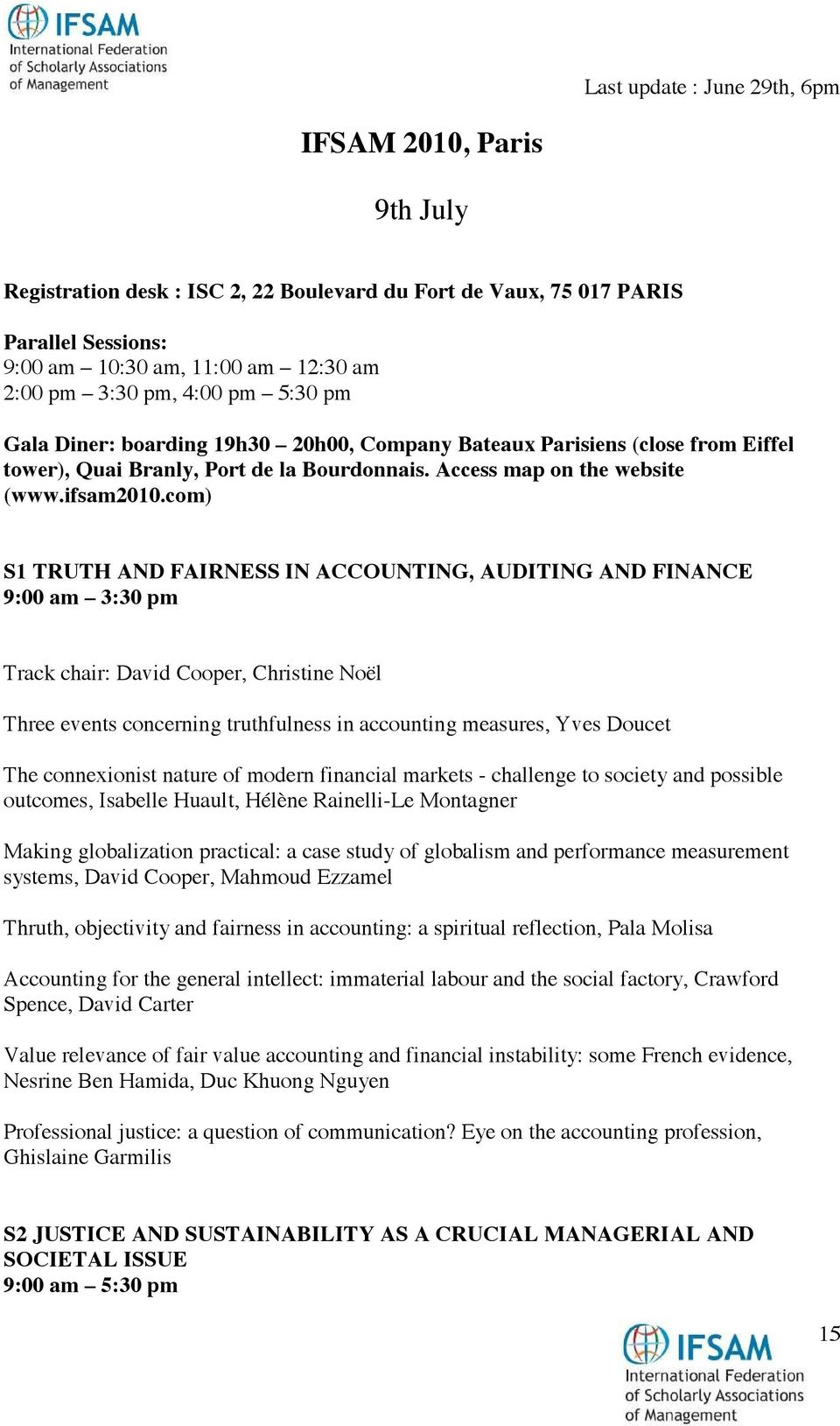 com) S1 TRUTH AND FAIRNESS IN ACCOUNTING, AUDITING AND FINANCE 9:00 am 3:30 pm Track chair: David Cooper, Christine Noël Three events concerning truthfulness in accounting measures, Yves Doucet The