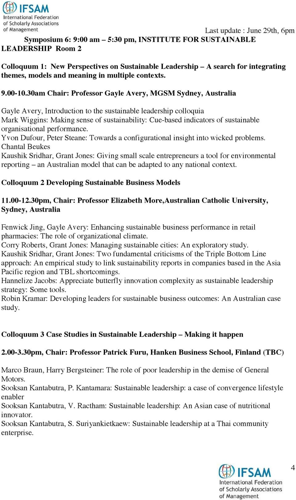 30am Chair: Professor Gayle Avery, MGSM Sydney, Australia Gayle Avery, Introduction to the sustainable leadership colloquia Mark Wiggins: Making sense of sustainability: Cue-based indicators of