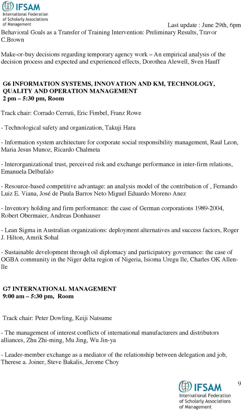 INNOVATION AND KM, TECHNOLOGY, QUALITY AND OPERATION MANAGEMENT 2 pm 5:30 pm, Room Track chair: Corrado Cerruti, Eric Fimbel, Franz Rowe - Technological safety and organization, Takuji Hara -