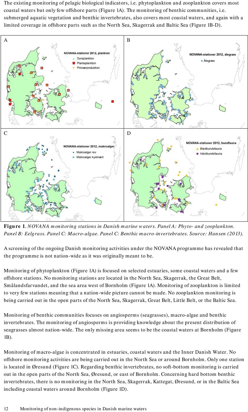 North Sea, Skagerrak and Baltic Sea (Figure 1B-D). A B C D Figure 1. NOVANA monitoring stations in Danish marine waters. Panel A: Phyto- and zooplankton. Panel B: Eelgrass. Panel C: Macro-algae.