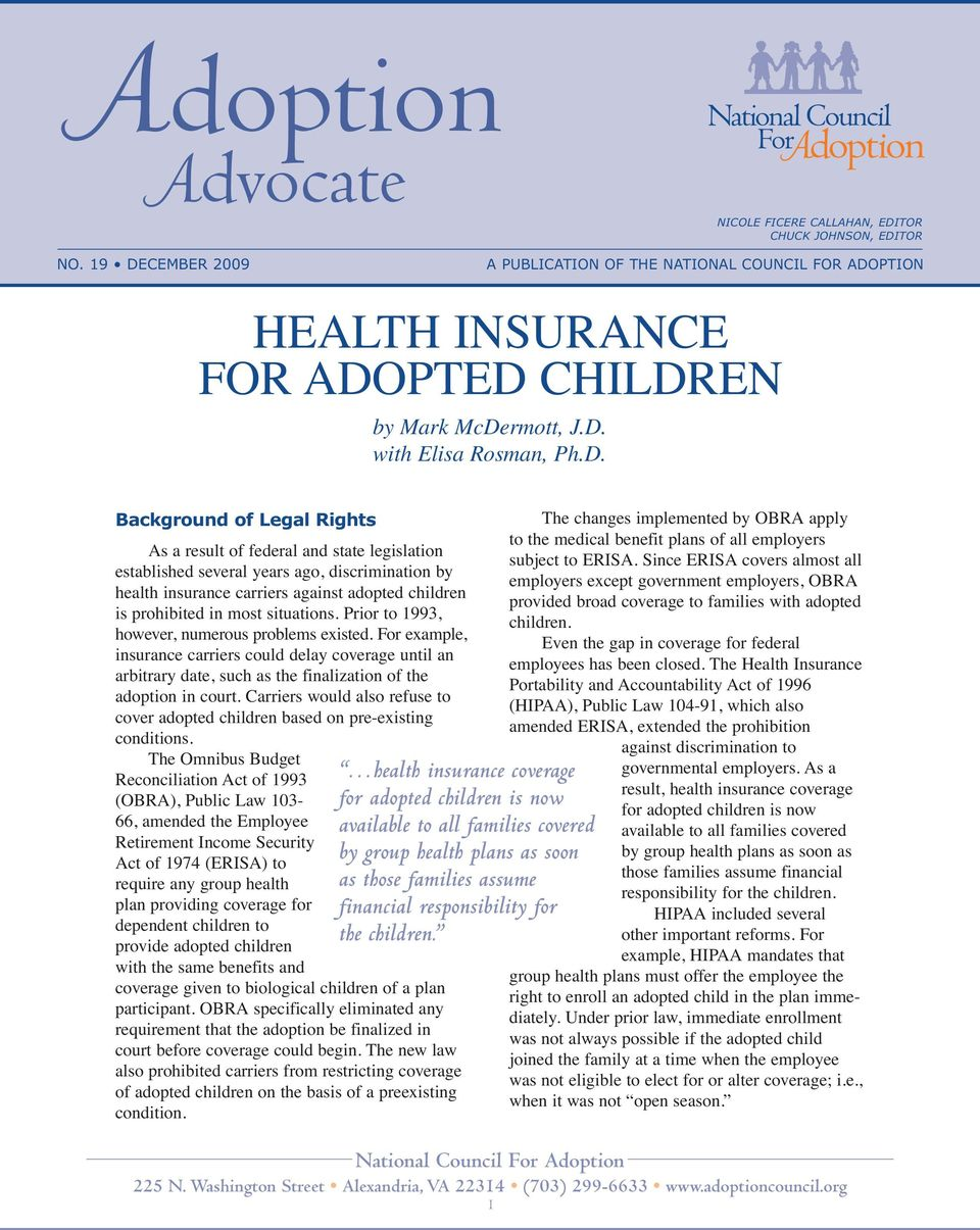 federal and state legislation established several years ago, discrimination by health insurance carriers against adopted children is prohibited in most situations.
