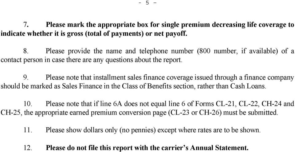 Please note that installment sales finance coverage issued through a finance company should be marked as Sales Finance in the Class of Benefits section, rather than Cash Loans. 10.