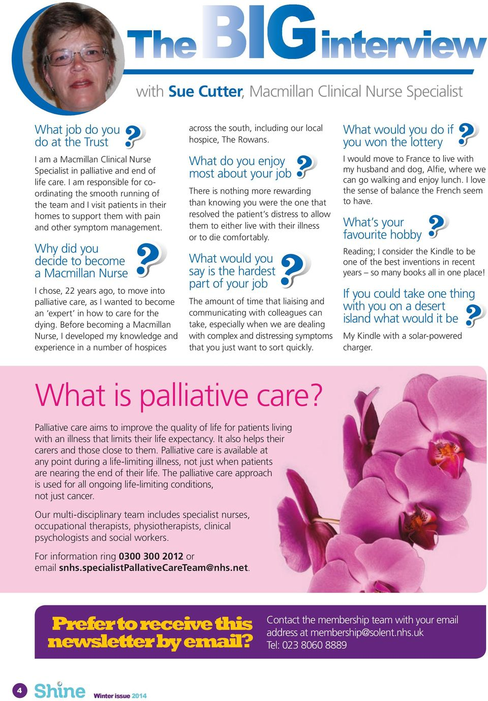 Why did you decide to become a Macmillan Nurse I chose, 22 years ago, to move into palliative care, as I wanted to become an expert in how to care for the dying.