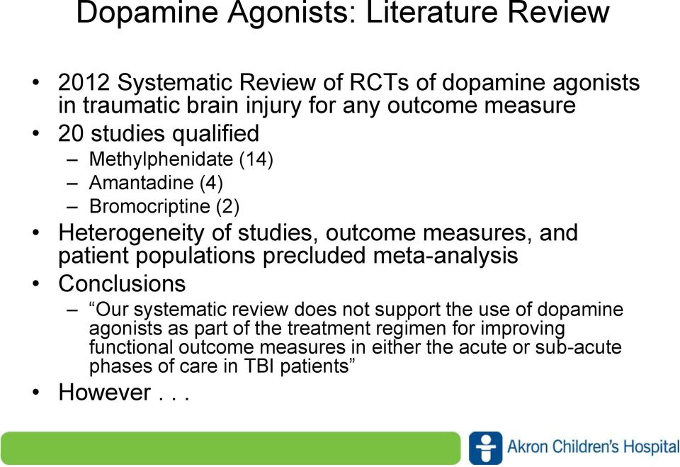 patient populations precluded meta-analysis Conclusions Our systematic review does not support the use of dopamine agonists as part