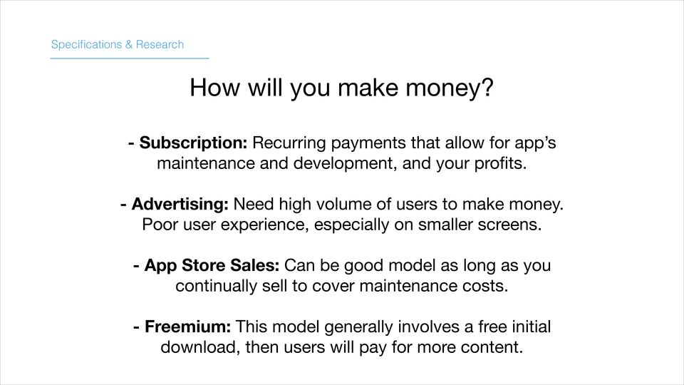 - Advertising: Need high volume of users to make money. Poor user experience, especially on smaller screens.