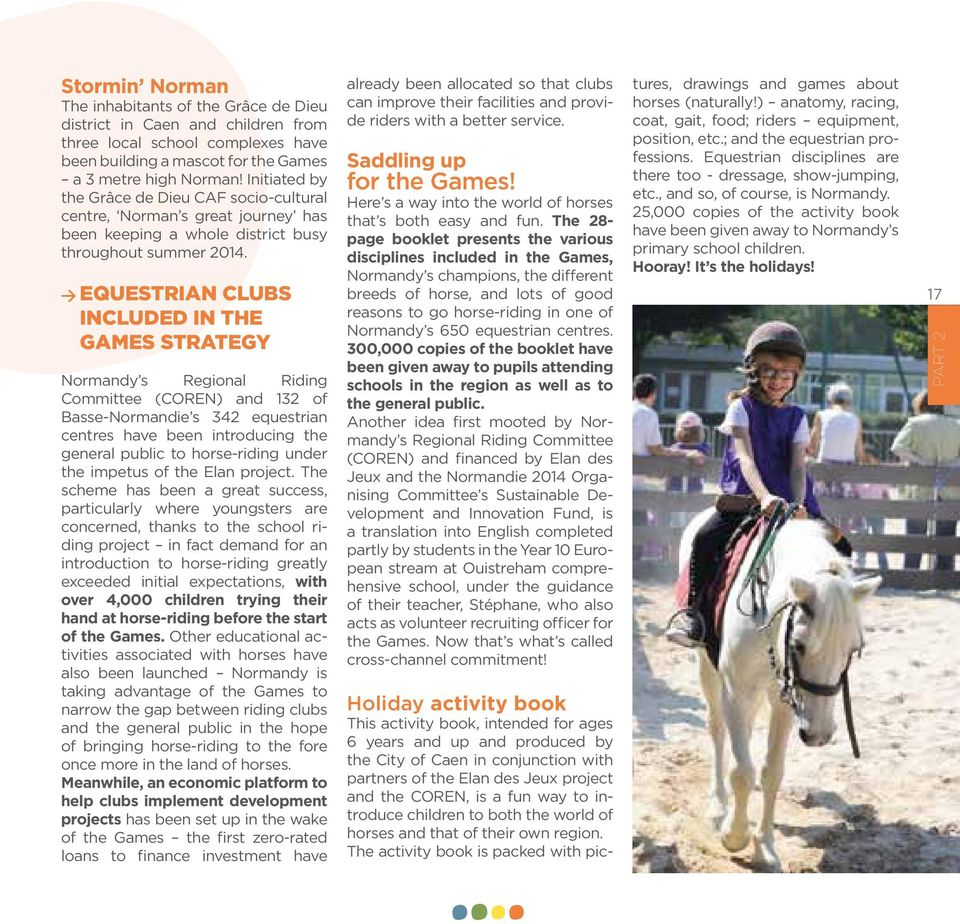 > equestrian clubs included in the Games strategy normandy s regional riding committee (coren) and 132 of basse-normandie s 342 equestrian centres have been introducing the general public to