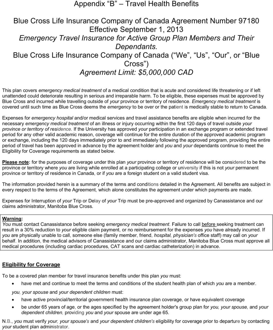 Blue Cross Life Insurance Company of Canada ( We, Us, Our, or Blue Cross ) Agreement Limit: $5,000,000 CAD This plan covers emergency medical treatment of a medical condition that is acute and